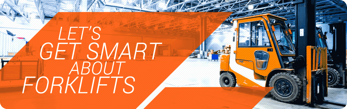 Let's Get Smart ABout Forklifts